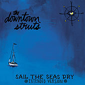 Play & Download Sail The Seas Dry (Extended Version) by The Downtown Struts | Napster