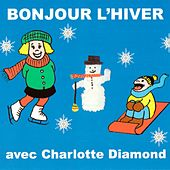 Play & Download Bonjour L'hiver by Charlotte Diamond | Napster