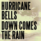 Play & Download Down Comes The Rain by Hurricane Bells | Napster