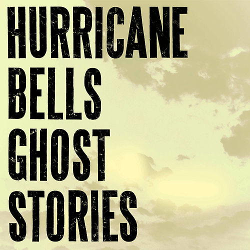 Ghost Stories by Hurricane Bells