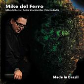 Made In Brazil by Mike Del Ferro