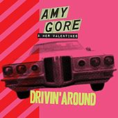Play & Download Drivin' Around - Single by Amy Gore and her Valentines | Napster