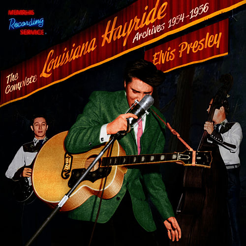 Play & Download The Complete Louisiana Hayride Archives 1954 - 1956 by Elvis Presley | Napster