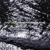 Play & Download Peter Garland: Waves Breaking on Rocks by Various Artists | Napster