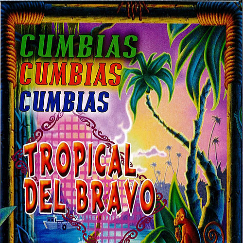 Play & Download Cumbias by Tropical Del Bravo | Napster
