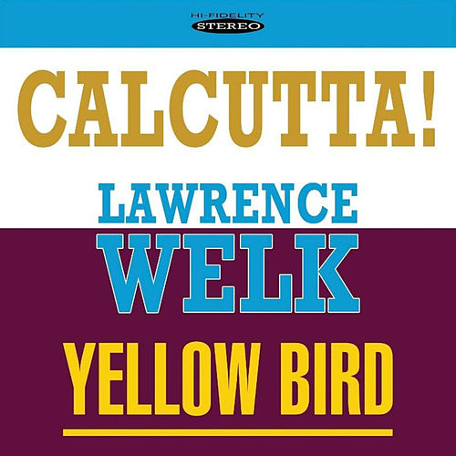 Play & Download Calcutta! / Yellow Bird by Lawrence Welk | Napster