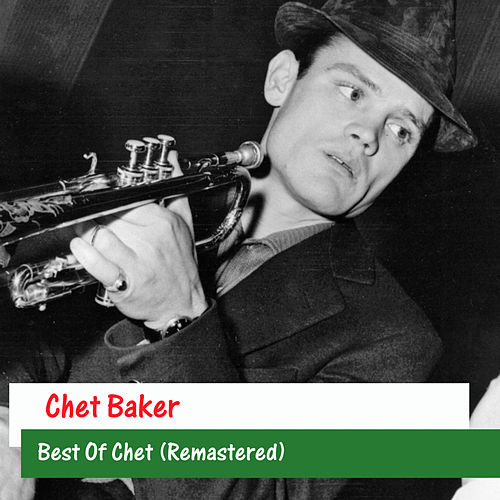 Play & Download Best Of Chet (Remastered) by Chet Baker | Napster