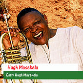 Play & Download Early Hugh Masekela by Hugh Masekela | Napster