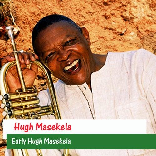 Play & Download Early Hugh Masekela by Hugh Masekela | Napster