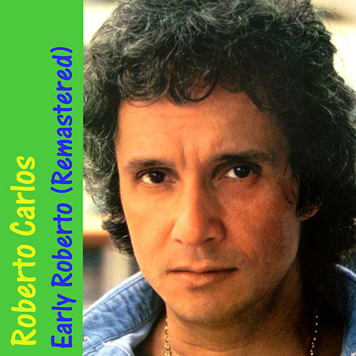 Play & Download Early Roberto (Remastered) by Roberto Carlos | Napster