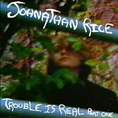 Trouble Is Real - Part 1 by Johnathan Rice