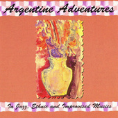 Argentine Adventures - In Jazz, Ethnic and Improvised Musics by George Haslam