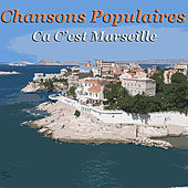 Chansons Populaires - Ca C'est Marseille by Various Artists