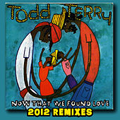 Now That We Found Love (2012 Remixes) by Todd Terry