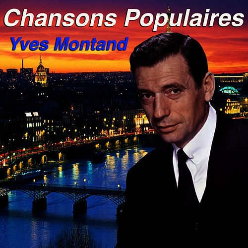 Play & Download Chansons Populaires - Yves Montand by Yves Montand | Napster