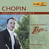 Play & Download Chopin Edition Vol. 8 - Preludes & Variations by Eugene Mursky | Napster