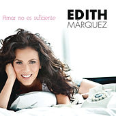 Play & Download Amar No Es Suficiente by Edith Márquez | Napster