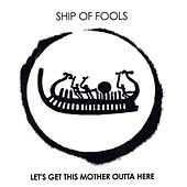 Let's Get This Mother Outta Here by Ship Of Fools
