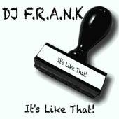 It's Like That! by DJ Frank
