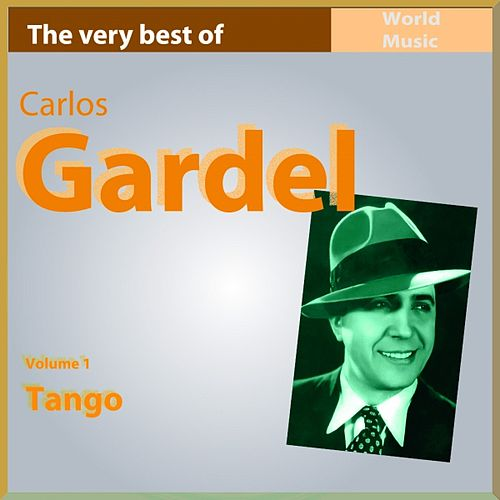 Play & Download The Very Best of Carlos Gardel, Vol. 1 (Tango) by Carlos Gardel | Napster