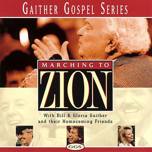 Marching To Zion by Bill & Gloria Gaither
