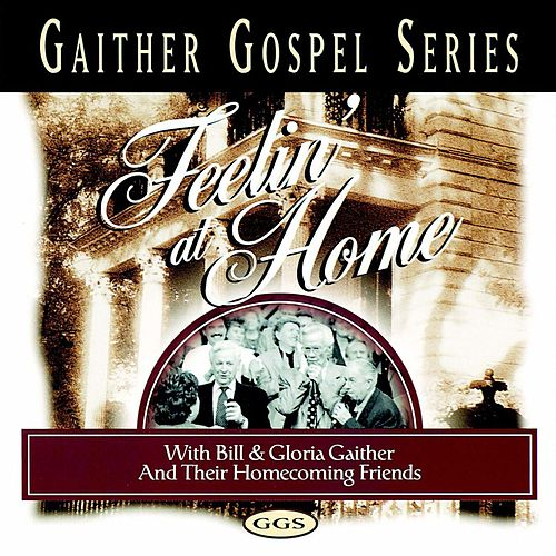 Play & Download Feelin' At Home by Bill & Gloria Gaither | Napster