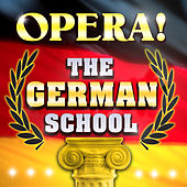 Play & Download Opera! The German School by Various Artists | Napster