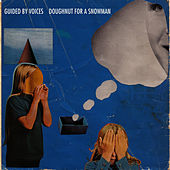 Doughnut For A Snowman by Guided By Voices