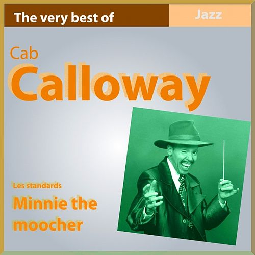 Play & Download The Very Best of Cab Calloway: Minnie the Moocher (Les standards) by Cab Calloway | Napster