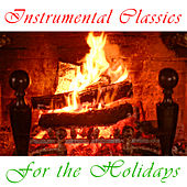 Play & Download Instrumental Classics For The Holidays by Various Artists | Napster