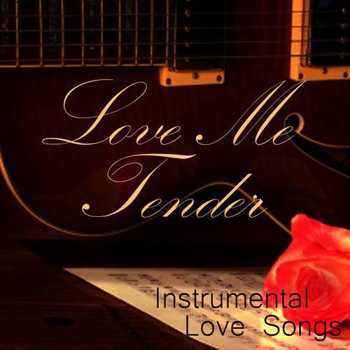 Play & Download Instrumental Love Songs - Love Me Tender - Love Songs by Instrumental Love Songs | Napster