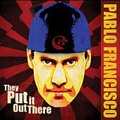 Play & Download They Put It Out There by Pablo Francisco | Napster