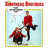 Play & Download It Must Have Been Something I Said! by The Smothers Brothers | Napster