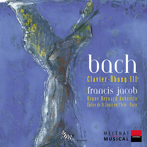 Play & Download Bach: Klavier-Übung III by Francis Jacob | Napster