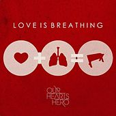 Play & Download Love Is Breathing by Our Hearts Hero | Napster