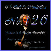 Play & Download Bach In Musical Box 126 / Sonata G Major Bwv1021 by Shinji Ishihara | Napster