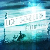 Light That Was Born by Esterlyn