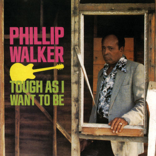 Play & Download Tough as I Want to Be by Phillip Walker | Napster