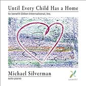 Play & Download Until Every Child Has a Home: An Album To Benefit Dillon International, Inc. by Michael Silverman | Napster