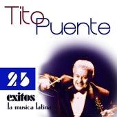Tito Puente 25 Éxitos de la Música Latina by Tito Puente