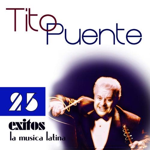 Play & Download Tito Puente 25 Éxitos de la Música Latina by Tito Puente | Napster