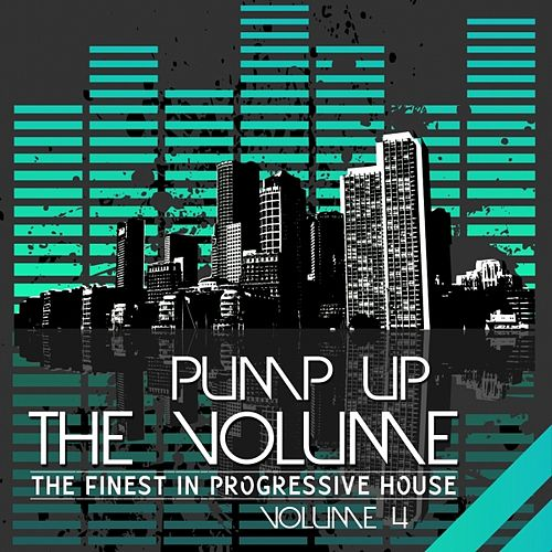 Pump Up the Volume - the Finest in Progressive House (Vol. 4) by Various Artists