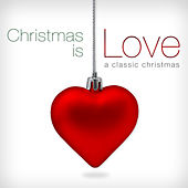 Play & Download Christmas is Love: A Classic Christmas by Various Artists | Napster