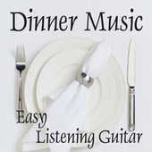 Easy Listening Guitar Music - Dinner Music - Background Music by Easy Listening Music