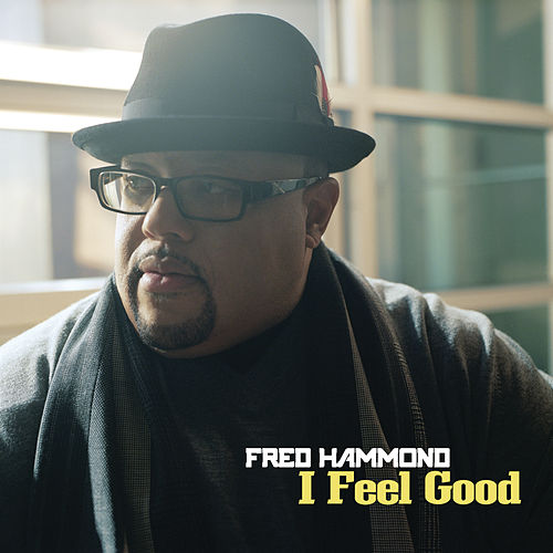 Play & Download I Feel Good by Fred Hammond | Napster