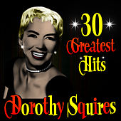 Play & Download 30 Greatest Hits by Dorothy Squires | Napster