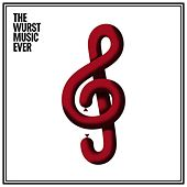 The Wurst Music Ever by Various Artists