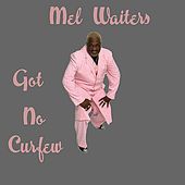 Play & Download Got No Curfew by Mel Waiters   Napster