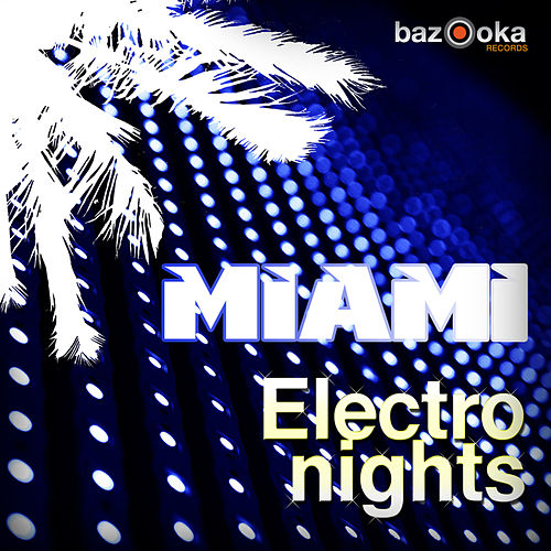 Play & Download Miami Electro Nights by Various Artists | Napster
