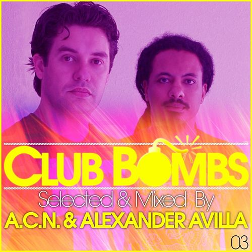 Play & Download Club Bombs 03 (Selected By A.C.N. & Alexander Avilla) by Various Artists | Napster